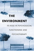 The Environment: Its Role in Psychosocial Functioning and Psychotherapy by Carolyn Saari