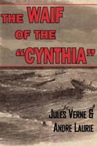 """The Waif Of The """"Cynthia"""" by Andre Laurie And Jules Verne"""