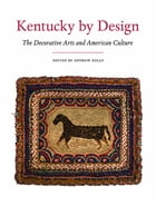 Kentucky by Design: The Decorative Arts and American Culture by Andrew Kelly
