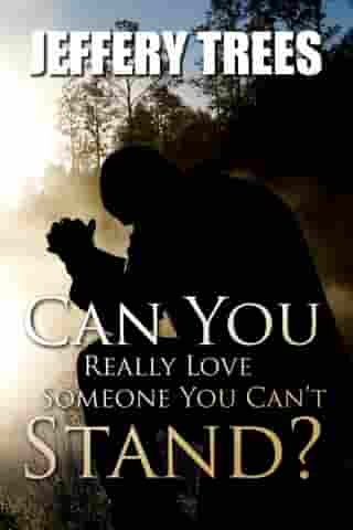 Can You Really Love Someone You Can't Stand?