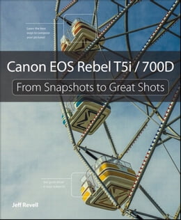 Book Canon EOS Rebel T5i / 700D: From Snapshots to Great Shots by Jeff Revell