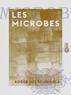 Les Microbes by Roger des Fourniels