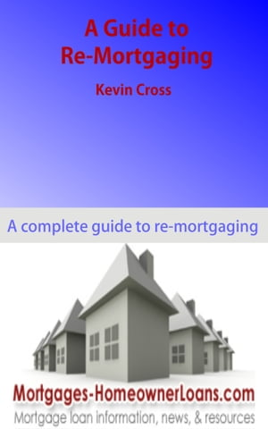 A Guide to Re-Mortgaging by Kevin Cross