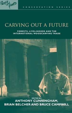 "Carving out a Future ""Forests,  Livelihoods and the International Woodcarving Trade"""