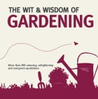 The Wit and Wisdom of Gardening by Nick Holt