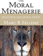The Moral Menagerie: PHILOSOPHY AND ANIMAL RIGHTS by Marc R. Fellenz