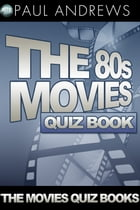 The 80s Movies Quiz Book by Paul Andrews