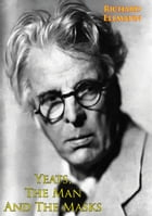 Yeats, The Man And The Masks by Richard Ellmann