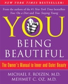 YOU: Being Beautiful: The Owner's Manual to Inner and Outer Beauty by Michael F. Roizen