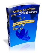 Making An Income From Online Video by Jacob Palmont