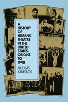 A History of Hispanic Theatre in the United States: Origins to 1940