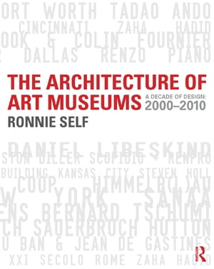 The Architecture of Art Museums A Decade of Design: 2000 - 2010