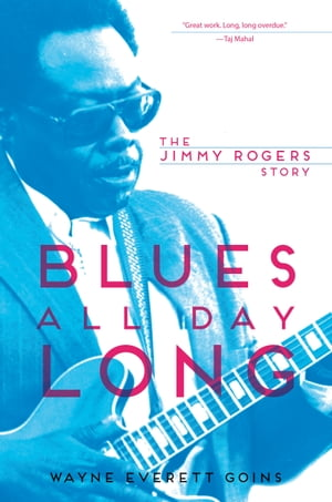 Blues All Day Long The Jimmy Rogers Story