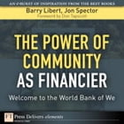 Power of Community as Financier: Welcome to the World Bank of We, The by Barry Libert