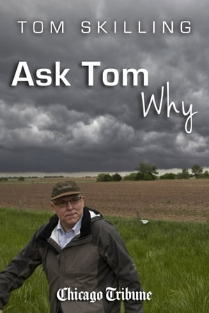 Ask Tom Why Tom Skilling on meteorology,  weather and natural disasters