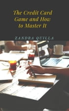 The Credit Card Game and How to Master It by Zandra Quilla