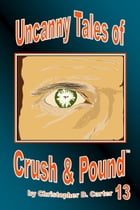 Uncanny Tales of Crush and Pound 13 by Christopher D. Carter
