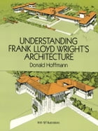 Understanding Frank Lloyd Wright's Architecture by Donald Hoffmann
