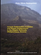 Jurassic Sedimentary Evolution and Nappe Emplacement in the Argolis Peninsula (Peloponnesus, Greece) by Peter O. Baumgartner