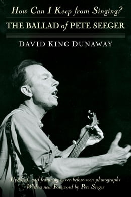 Book How Can I Keep from Singing?: The Ballad of Pete Seeger by David King Dunaway
