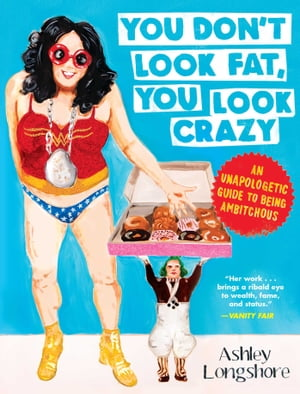 You Don't Look Fat, You Look Crazy: An Unapologetic Guide to Being Ambitchous by Ashley Longshore