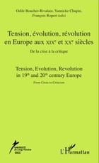 Tension, évolution, révolution en Europe aux XIXè et XXè siècles: De la crise à la critique - Tension, evolution, Revolution in 19th and 20th century  by Odile Boucher-Rivalain