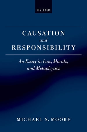 Causation and Responsibility An Essay in Law,  Morals,  and Metaphysics