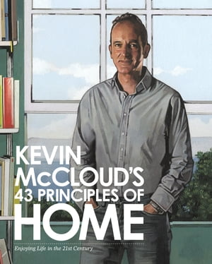 Kevin McCloud?s 43 Principles of Home: Enjoying Life in the 21st Century