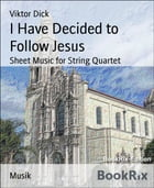 I Have Decided to Follow Jesus: Sheet Music for String Quartet by Viktor Dick