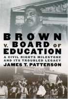 Brown v. Board of Education: A Civil Rights Milestone and Its Troubled Legacy by James T. Patterson