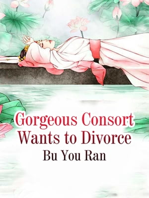Gorgeous Consort Wants to Divorce: Volume 8