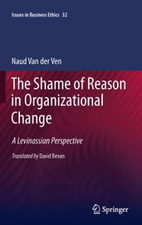 The Shame of Reason in Organizational Change: A Levinassian Perspective
