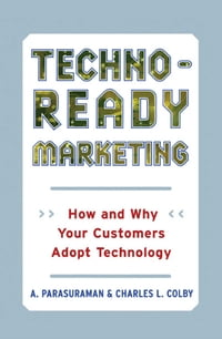 Techno-Ready Marketing: How and Why Customers Adopt Technology