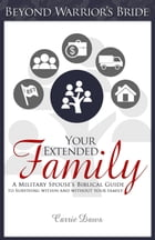 Your Extended Family: A Military Spouse's Biblical Guide to Surviving Within and Without Your Family by Carrie Daws
