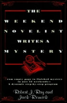 The Weekend Novelist Writes a Mystery: From Empty Page to Finished Mystery in Just 52 Weekends--A Dynamic Step-by-Step Program by Robert J. Ray
