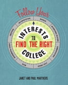 Follow Your Interests to Find the Right College by Janet