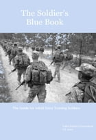 The Soldier's Blue Book: The Guide for Initial Entry Training Soldiers TRADOC Pamphlet 600-4 by United States Government  US Army