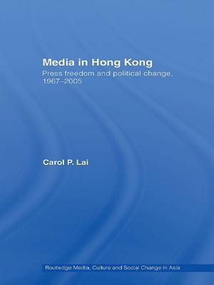 Media in Hong Kong Press Freedom and Political Change,  1967-2005