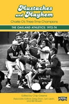 Mustaches and Mayhem: Charlie O's Three Time Champions: The Oakland Athletics: 1972-74 by Society for American Baseball Research