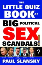 The Little Quiz Book of Big Political Sex Scandals by Paul Slansky