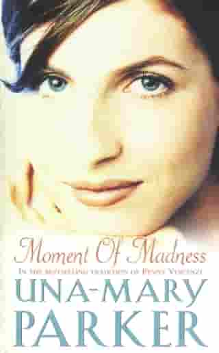 Moment of Madness: An irresistible epic of love, riches and family secrets by Una-Mary Parker
