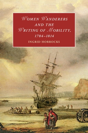 Women Wanderers and the Writing of Mobility,  1784?1814