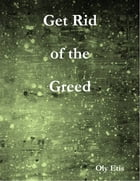 Get Rid of the Greed by Oly Etis