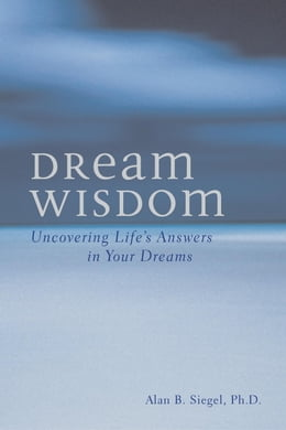 Book Dream Wisdom: Uncovering Life's Answers in Your Dreams by Alan B. Siegel