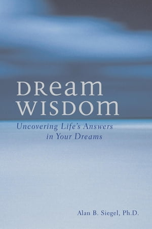 Dream Wisdom Uncovering Life's Answers in Your Dreams