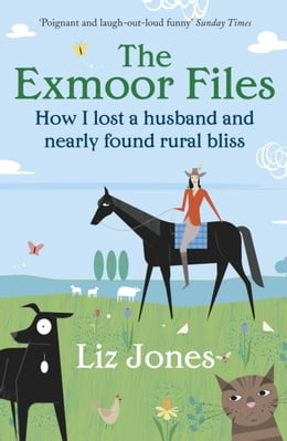 Book The Exmoor Files: How I Lost A Husband And Found Rural Bliss by Liz Jones