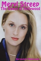 Meryl Streep: The Queen of Hollywood by Bernadete Maldonado
