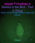 Demon in the Mist - Part 3: Oscar: Book 3 of the merge between magic and science by Joseph P Hradisky Jr