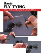 Basic Fly Tying: All the Skills and Tools You Need to Get Started by Jon Rounds
