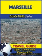 Marseille Travel Guide (Quick Trips Series): Sights, Culture, Food, Shopping & Fun by Crystal Stewart